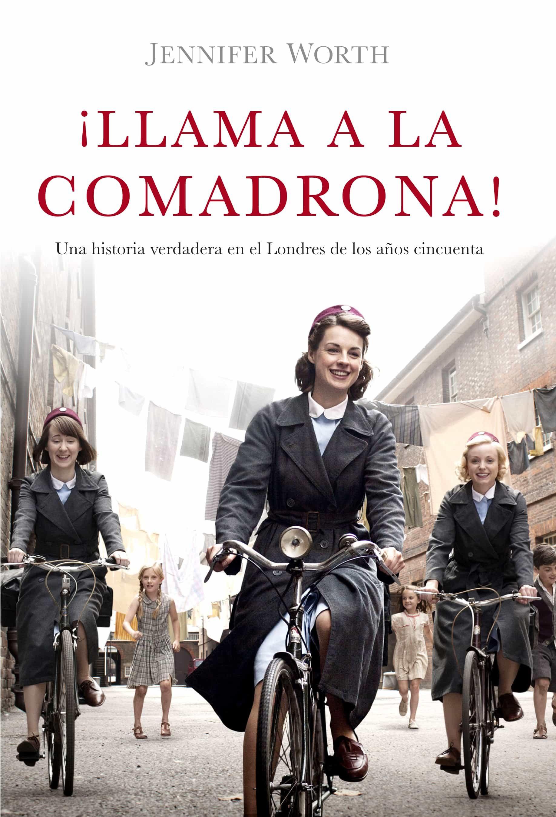 ¡Llama a la comadrona!: Una historia verdadera en el Londres de los años cincuenta