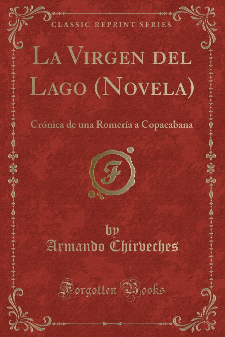 La Virgen del Lago (Novela): Crónica de una Romería a Copacabana (Classic Reprint)