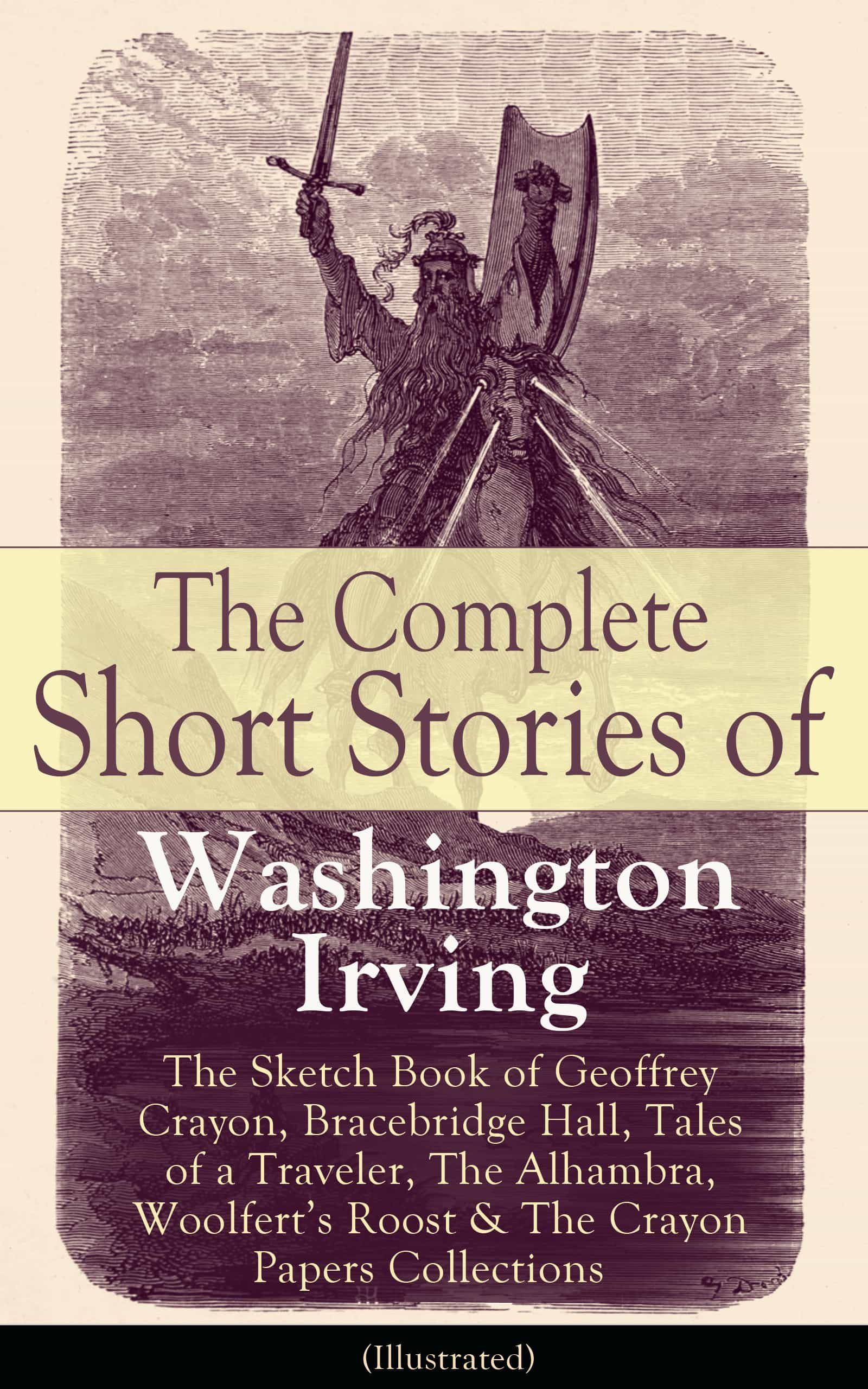 The Complete Short Stories of Washington Irving: The Sketch Book of Geoffrey Crayon, Bracebridge Hall, Tales of a Traveler, The Alhambra, Woolfert