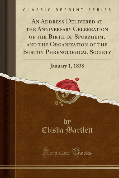 Descarga gratuita An Address Delivered At The Anniversary Celebration Of The Birth Of Spurzheim, And The Organization Of The Boston Phrenological Society PDF