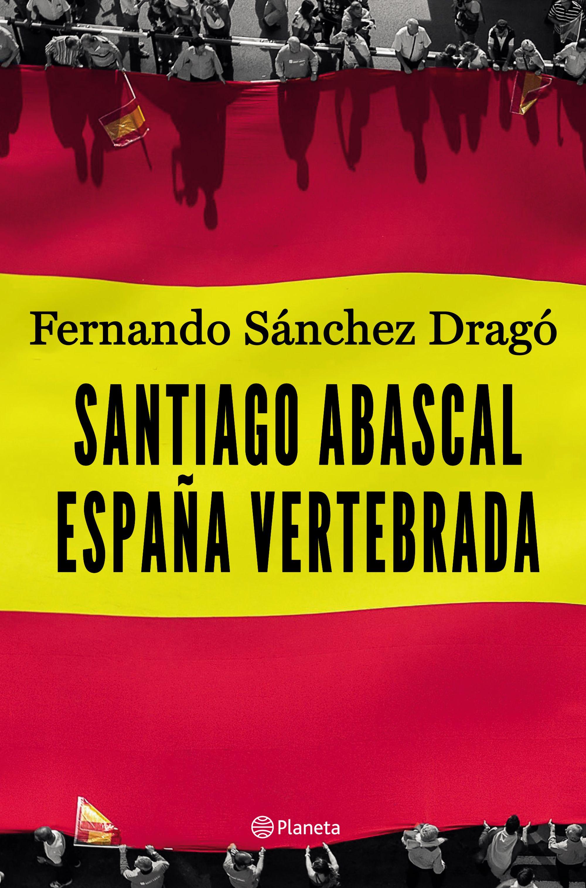 santiago abascal. españa vertebrada-fernando sanchez drago-9788408206903