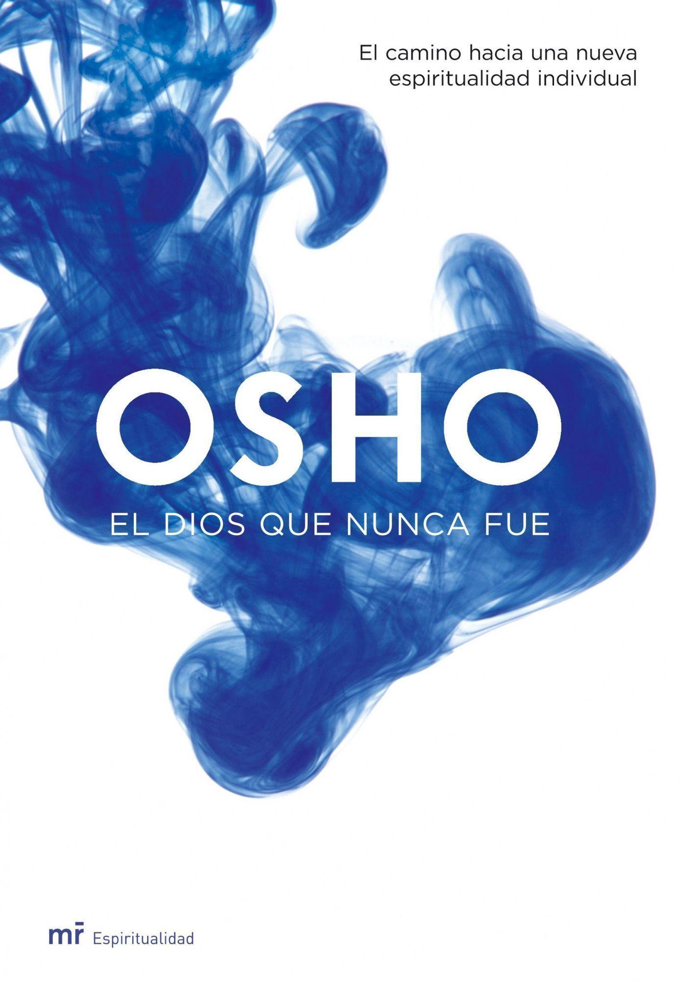 El Dios Que Nunca Fue: El Camino Hacia Una Nueva Espiritualidad por Osho
