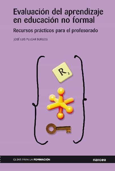 Evaluacion Del Aprendizaje En Educacion No Formal: Recursos Pract Icos Para El Profesorado por Jose Luis Pulgar Burgos epub