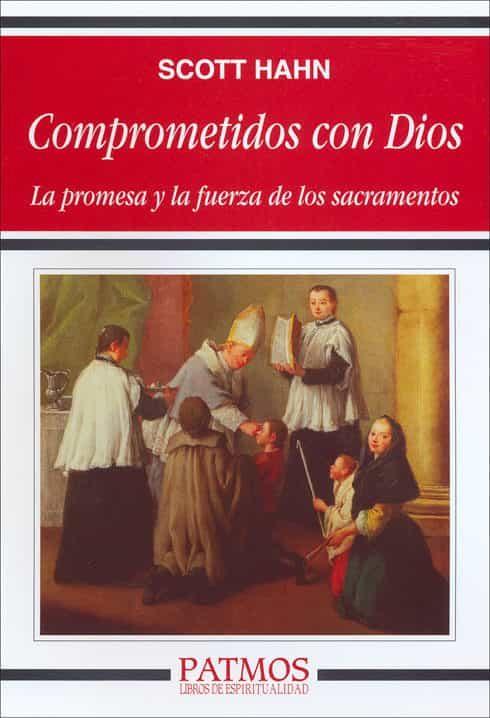 Comprometidos Con Dios: La Promesa Y La Fuerza De Los Sacramentos por Scott Hahn epub