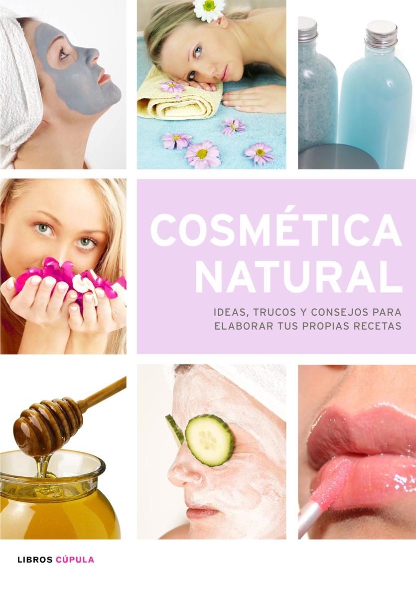 Cosmetica Natural: Ideas, Trucos Y Consejos Para Elaborar Tus Pro Pias Recetas por Vv.aa.