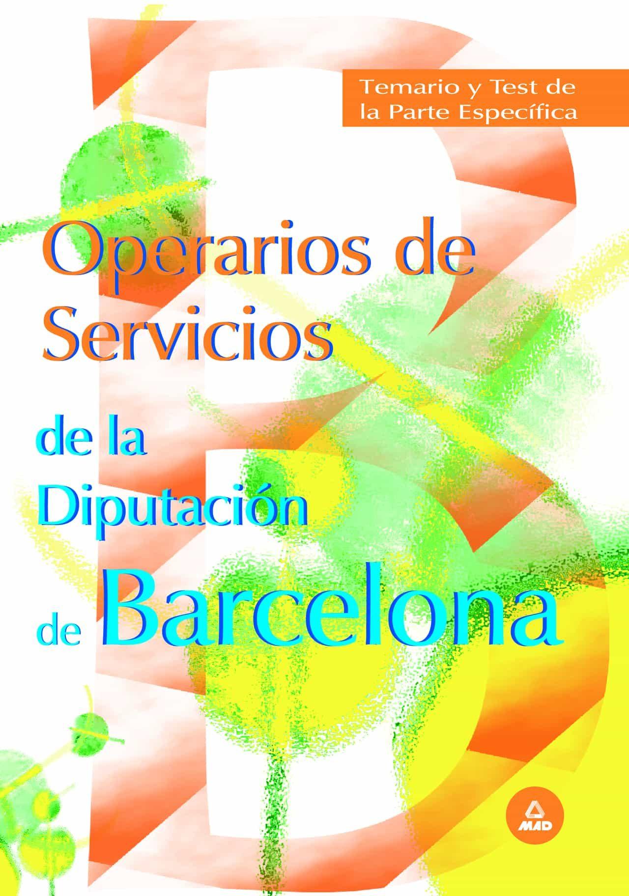 Operarios De Servicios De La Diputacion Provincial De Barcelona: Temario Y Test De La Parte Especifica por Vv.aa.