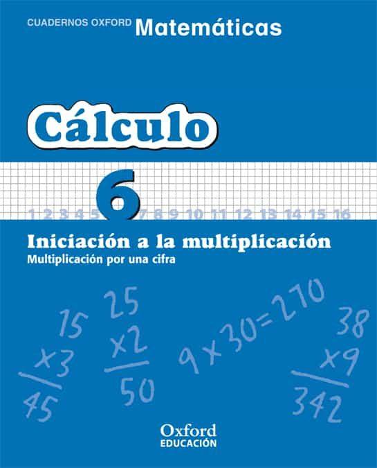 Cuaderno Matematicas: Calculo 6: Iniciacion A La Multiplicacion: Multiplicacion Por Una Cifra (educacion Primaria) por Vv.aa. epub