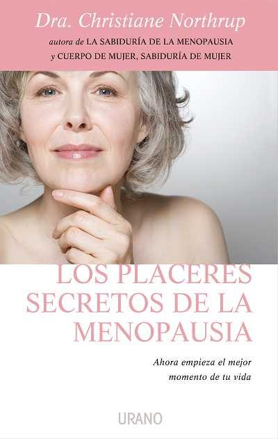 los placeres secretos de la menopausia: ahora empieza el mejor mo mento de tu vida-christiane northrup-9788479537203