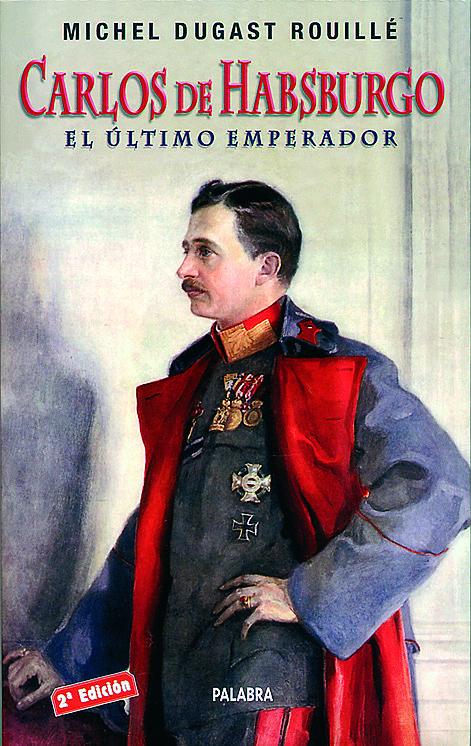 Carlos De Hasburgo: El Ultimo Emperador por Michel Dugast Rouille