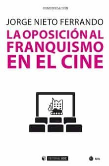 La Oposicion Al Franquismo En El Cine por Jorge Nieto Ferrando