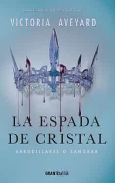 la espada de cristal: arrodillarse o sangrar (la reina roja)-victoria aveyard-9788494551703
