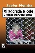 Mi Adorada Nicole Y Otras Perversiones por Javier Memba epub