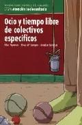 Ocio Y Tiempo Libre De Colectivos Especificos por Pilar Figueres;                                                                                    Rosa Maria Samper