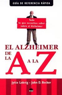 El Alzheimer De La A A La Z (guia De Referencia Rapida) por Jytte Lokvig;                                                                                    John D. Becker