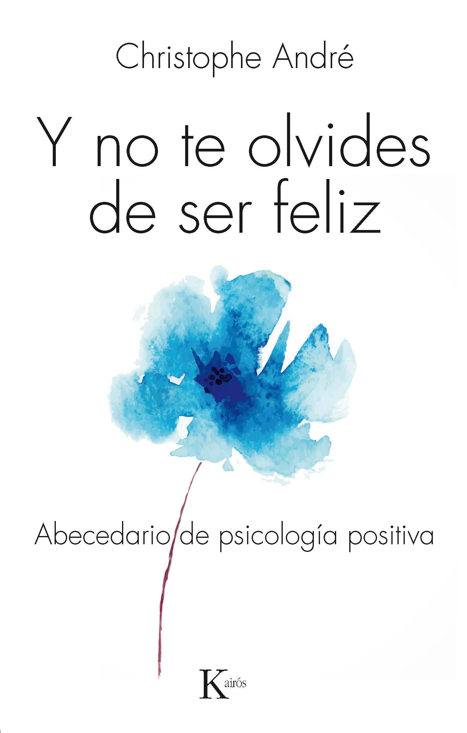 Y no te olvides de ser feliz abecedario de psicologia positiva y no te olvides de ser feliz abecedario de psicologia positiva christophe andre fandeluxe Image collections