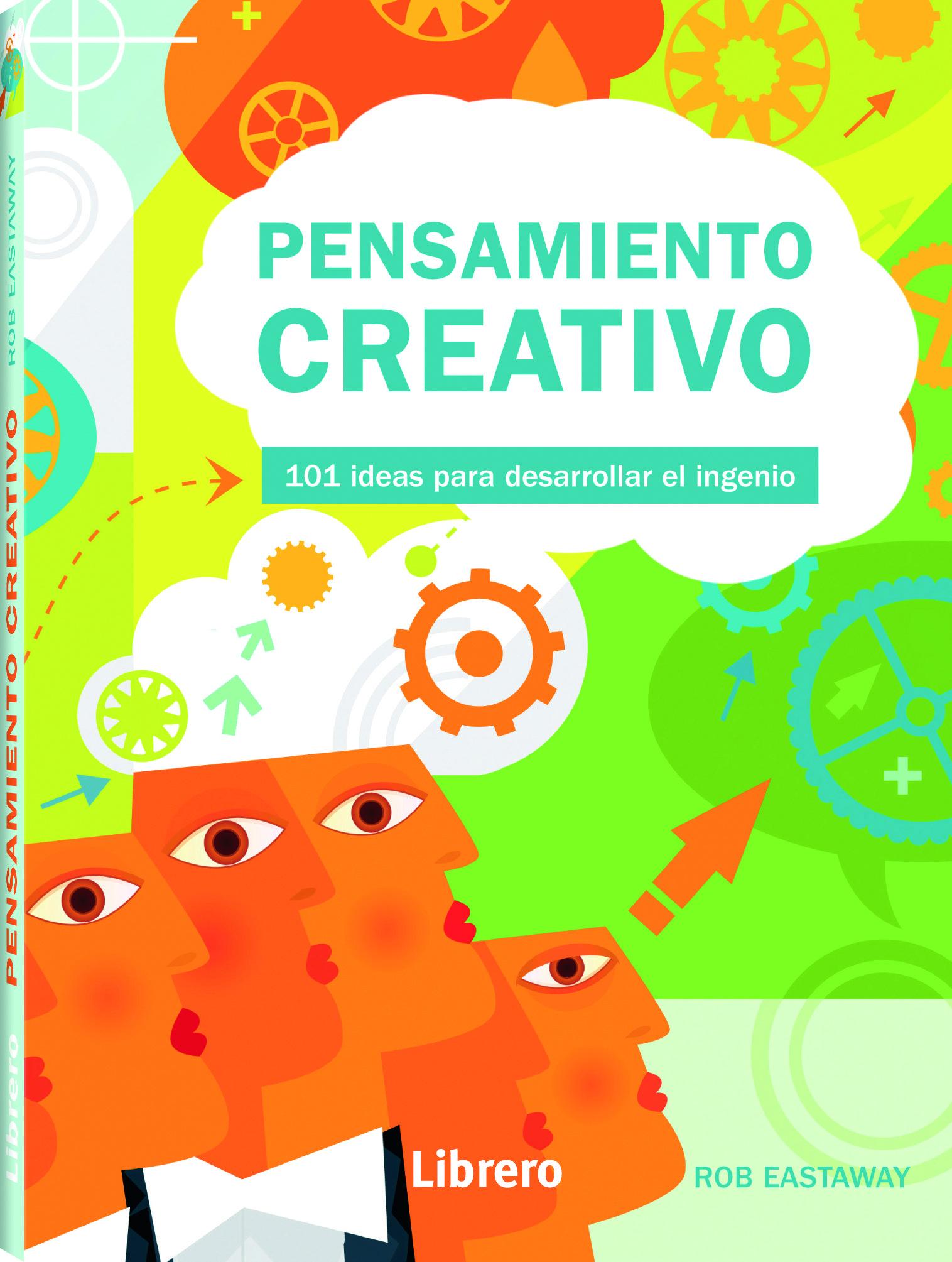 Pensamiento Creativo: 101 Ideas Para Desarrollar El Ingenio por Rob Eastaway