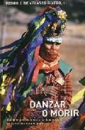 Danzar O Morir: Religion Y Resistencia A La Dominación En La Cult Ura Tarahumana por Pedro J. De Velasco Rivero epub