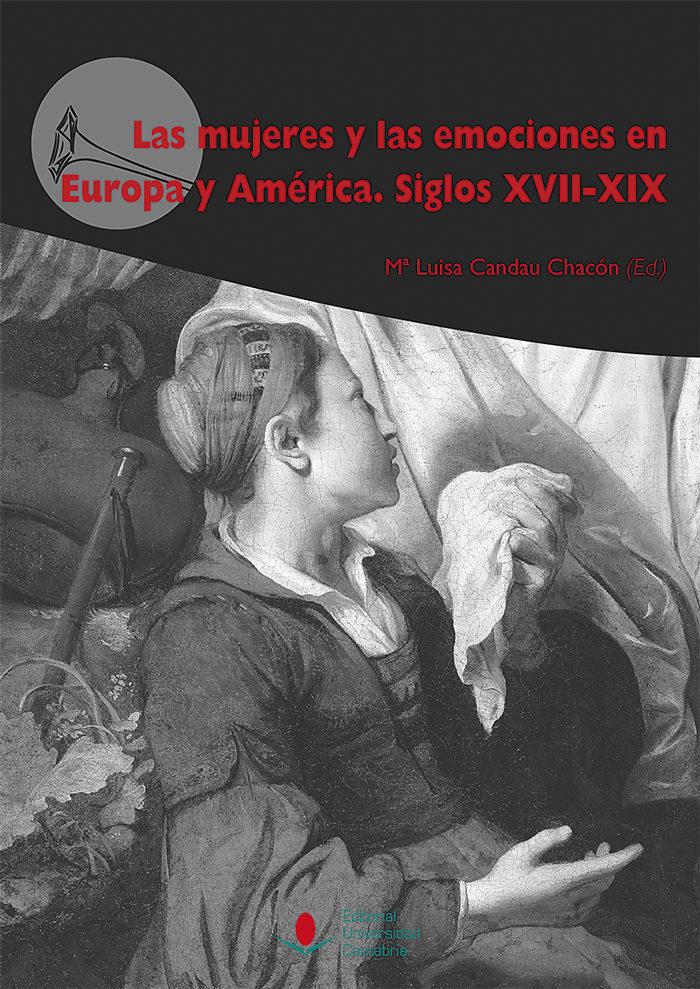 Mujeres y las emociones en Europa y América,Las. Siglos XVII-XIX (Difunde)
