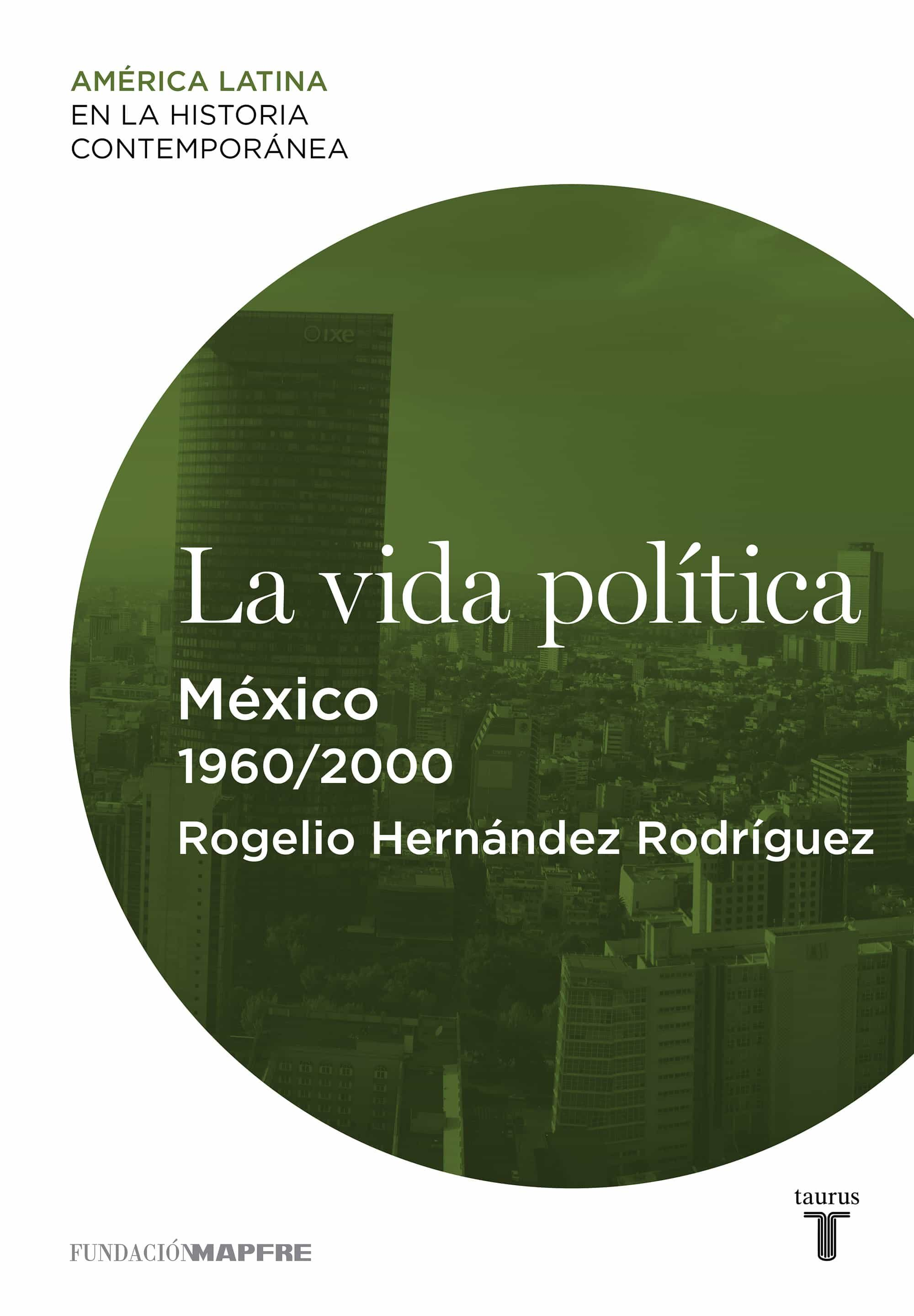 LA VIDA POLÍTICA. MÉXICO (1960-2000) (EBOOK)