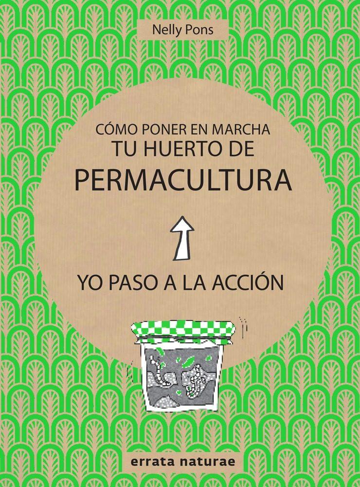 Como Poner En Marcha Tu Huerto De Permacultura por Nelly Pons