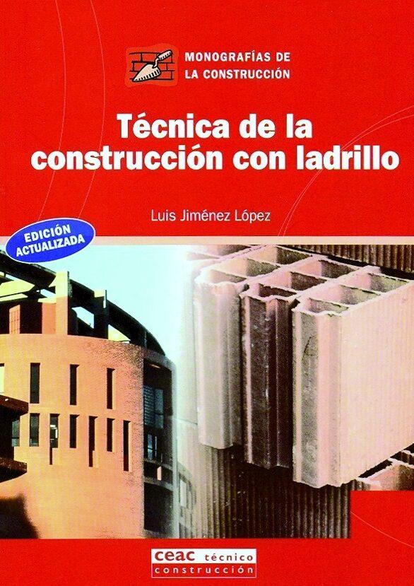 Tecnica De La Construccion Con Ladrillo por Luis Jimenez Lorca Gratis