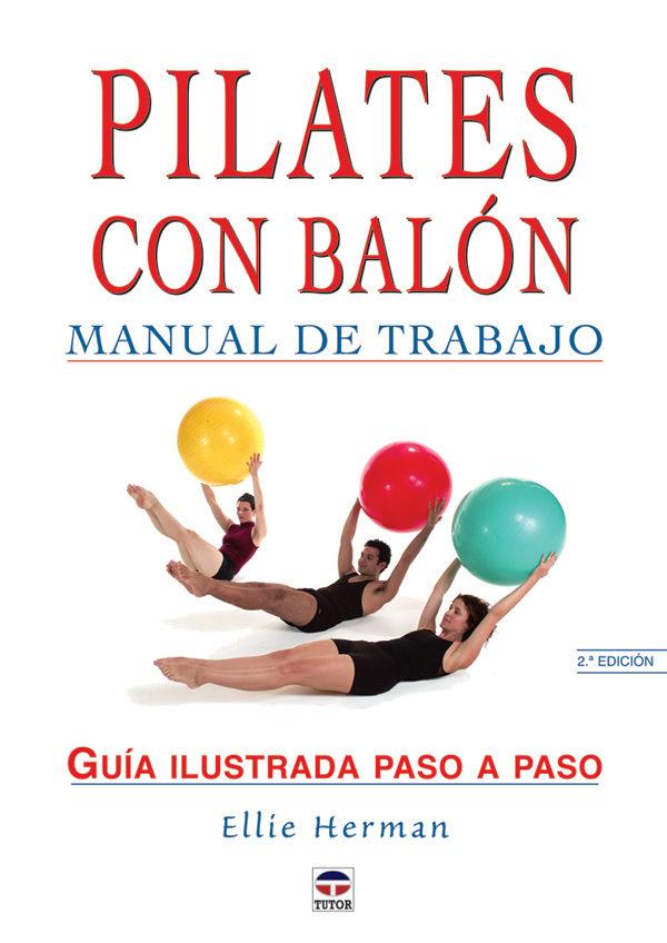 PILATES CON BALON: MANUAL DE TRABAJO: GUIA ILUSTRADA PASO A PASO ...