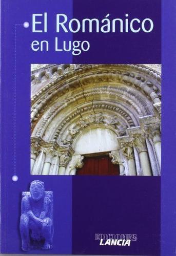 El Romanico En Lugo por Luis Diez Tejon