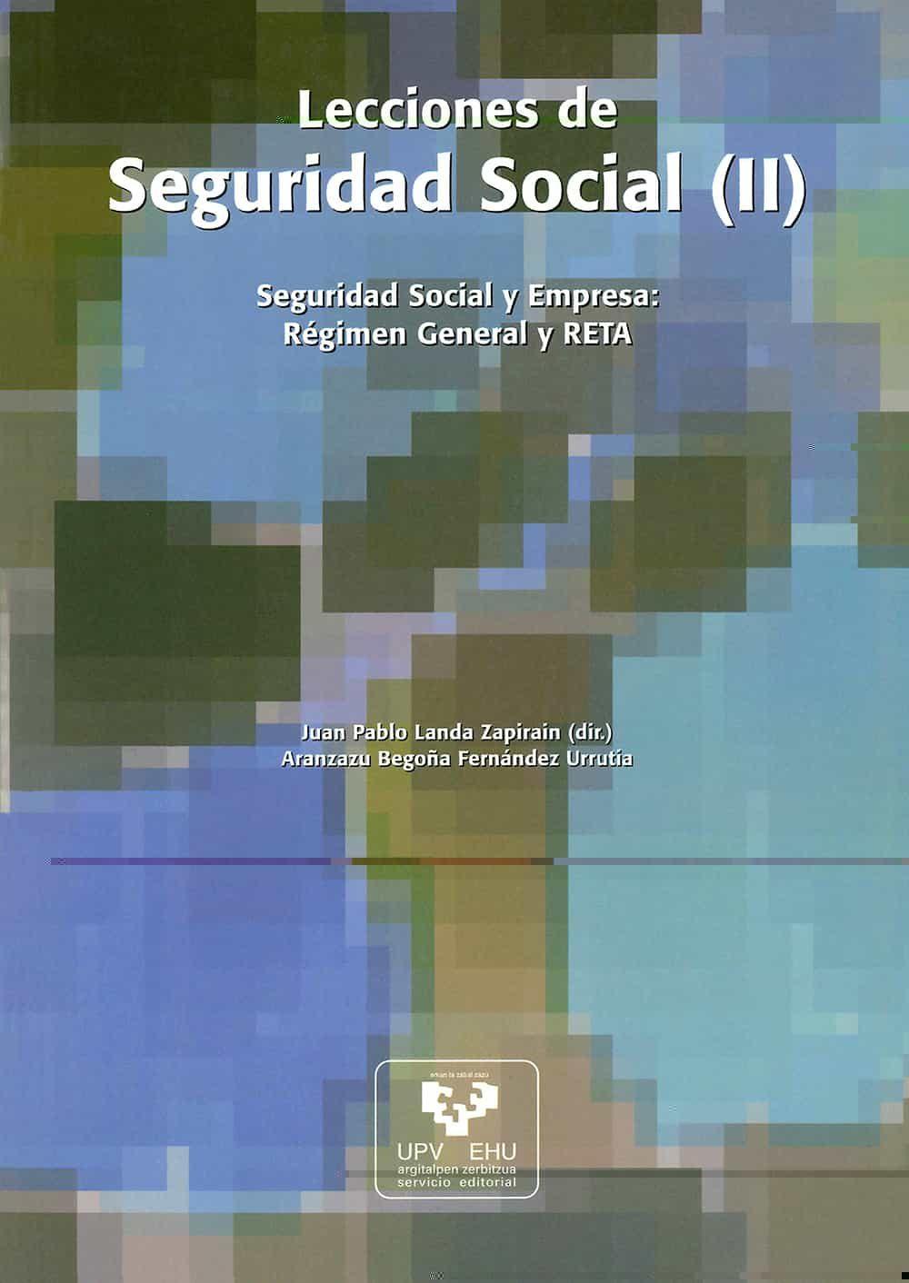 Lecciones De Seguridad Social (ii): Seguridad Social Y Empresa: R Egimen General Y Reta por Juan P. (dir.) Landa;                                                                                                                                                                                                          Aranzazu B. Fernandez Urr epub