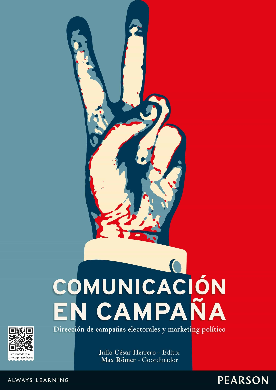comunicación en campaña: direccion de campañas electorales y marketing politico-julio cesar herrero-9788490351413