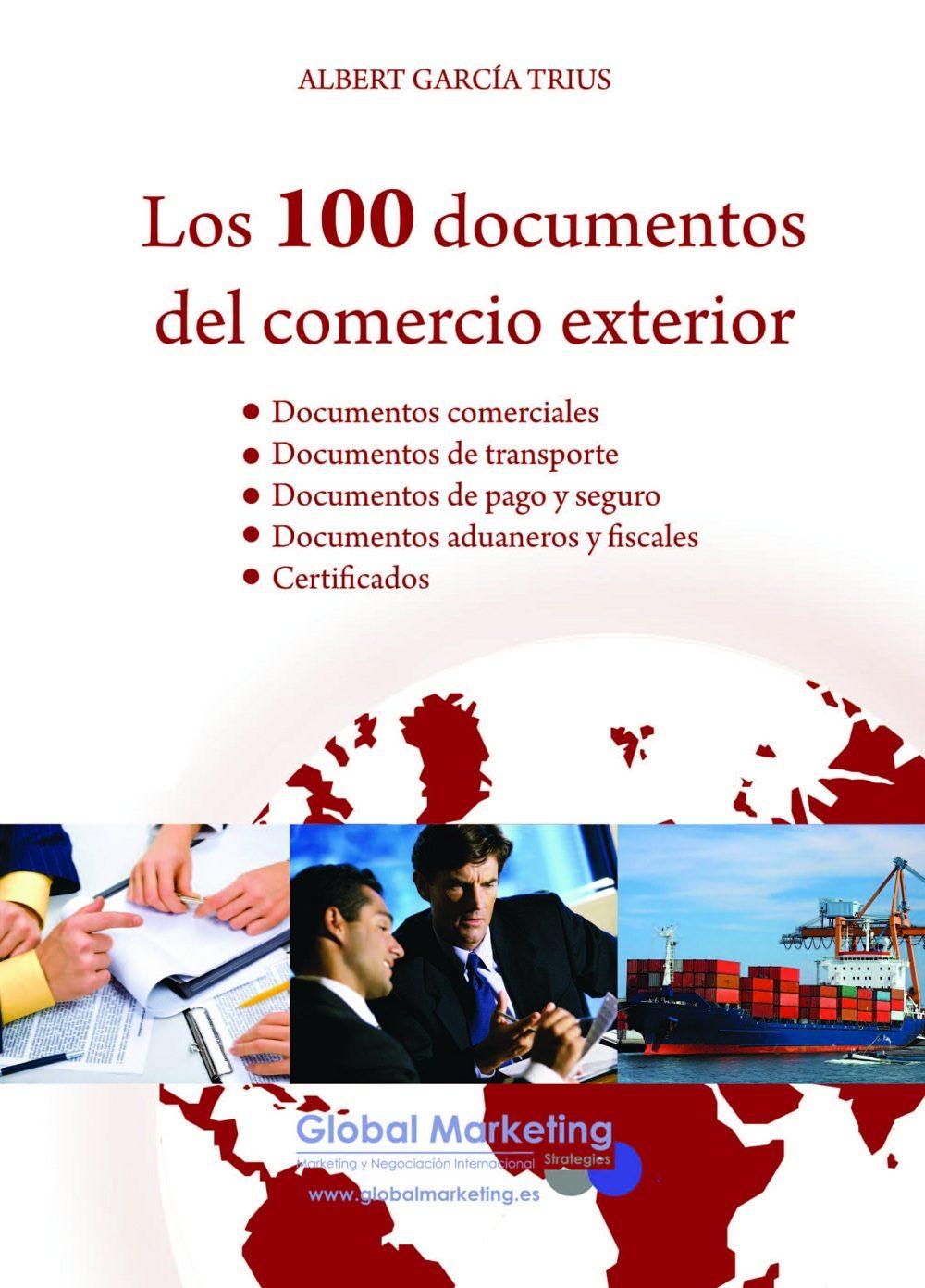 Los 100 Documentos Del Comercio Exterior: Documentos Comerciales. Documentos De Transporte. Documentos De Pago Y Seguro. Documentos Aduaneros Y Fiscales. Certificados por Albert Garcia Trius