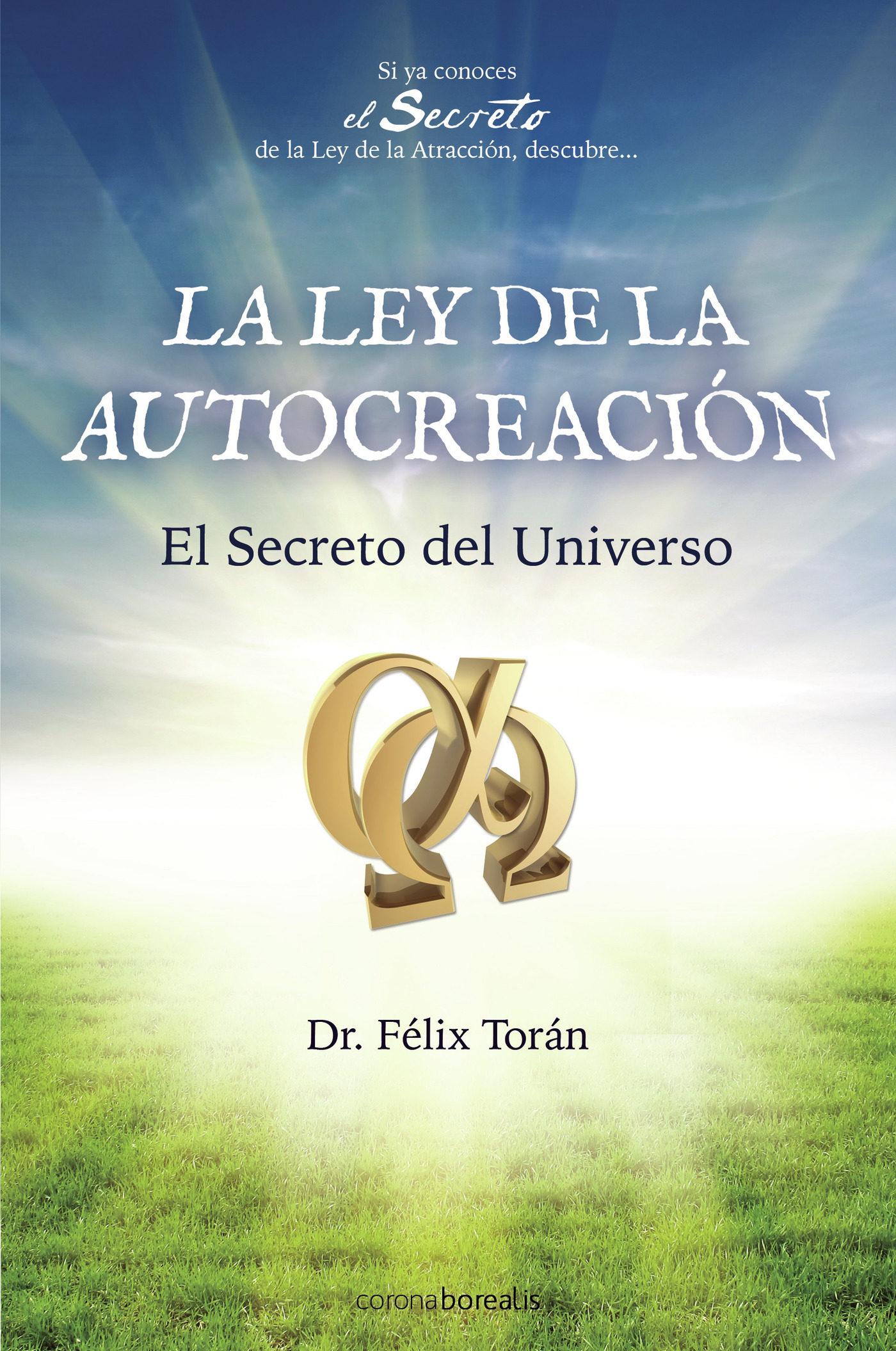 la ley de la autocreacion: el secreto del universo-felix toran-9788492635313