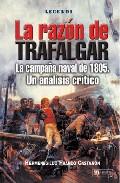 Razon De Trafalgar: La Campaña Naval De 1805: Un Analisis Critico por Hermenegildo Franco Castaño