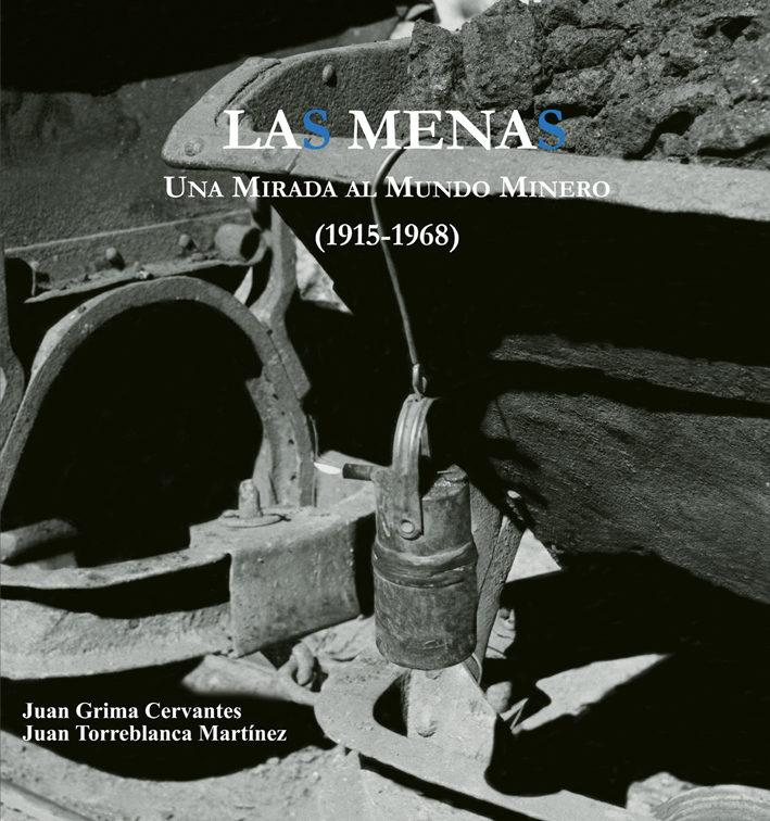 las menas. una mirada al mundo minero (1915-1968). fondo fotograf ico emilio herrero-juan torreblanca martinez-9788496651913