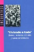Viviendo A Toda: Jovenes Territorios Culturales Y Nuevas Sensibil Idades por Humberto Cubides