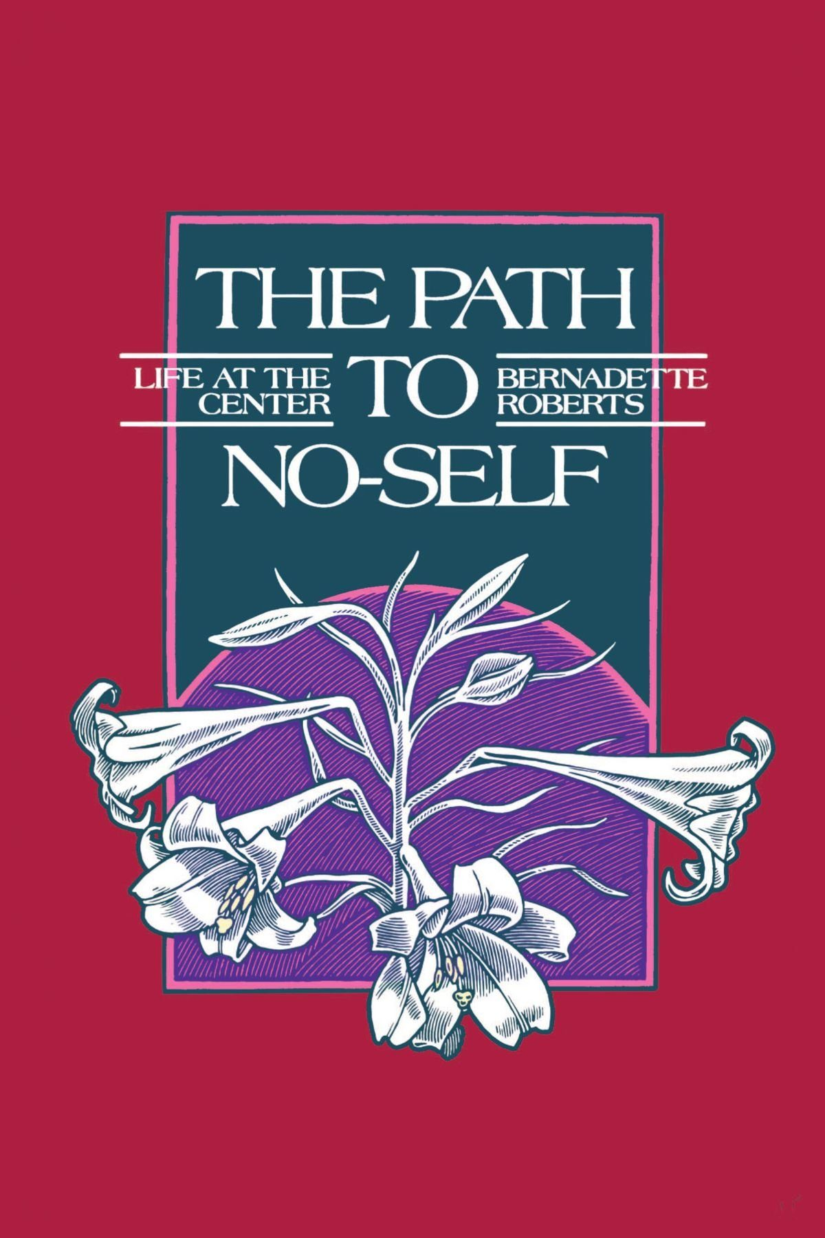 The Path to No-Self: Life at the Center: The Life at the Center