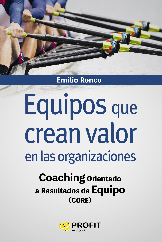EQUIPOS QUE CREAN VALOR EN LAS ORGANIZACIONES: COACHING ORIENTADO ...
