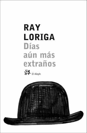 Dias Aun Mas Extraños por Ray Loriga