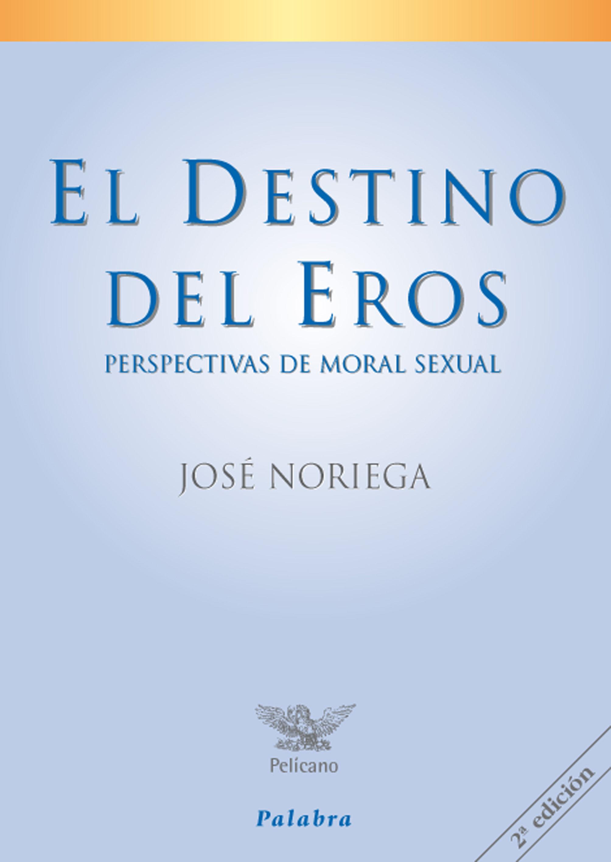 El Destino Del Eros: Perspectivas De Moral Sexual por Jose Noriega epub