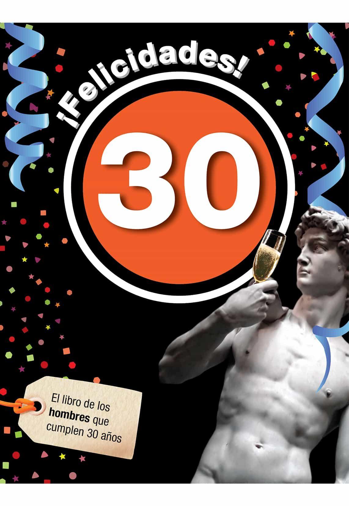 ¡felicidades! 30: El Libro De Los Hombres Que Cumplen 30 Años por Vv.aa.