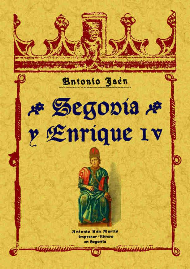 Segovia Y Enrique Iv (reprod. Facs. De La Ed. De Segovia, 1916) por Antonio Jaen epub