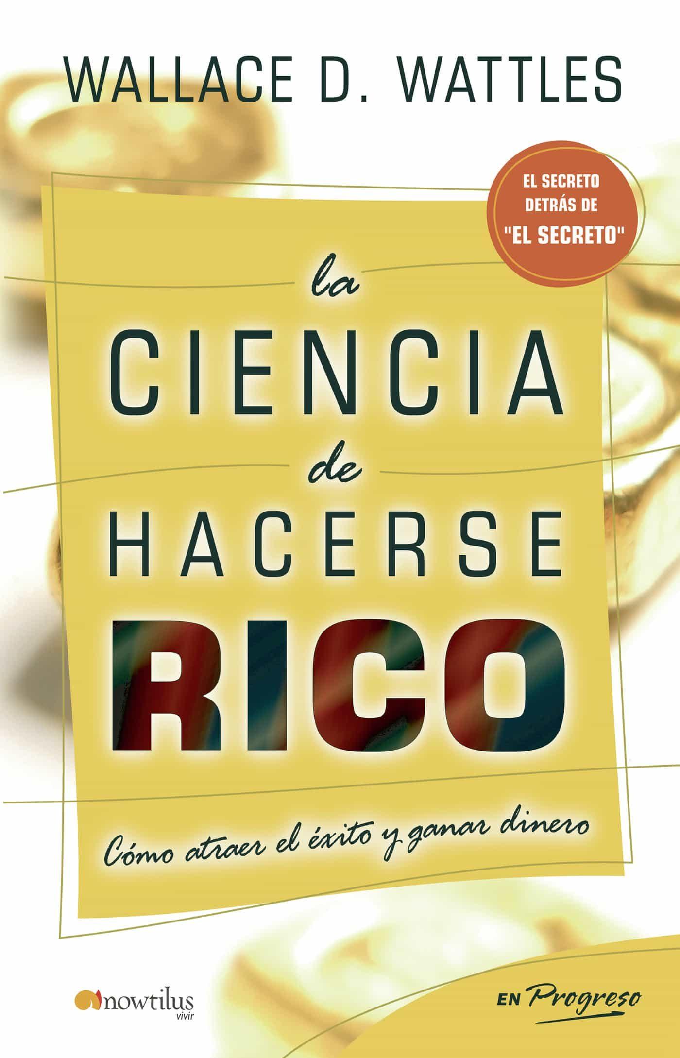 La Ciencia De Hacerse Rico   por Wallace D. Wattels