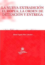 La Nueva Extradicion Europea: La Orden De Detencion Y Entrega por Maria-angeles Perez Cebadera epub