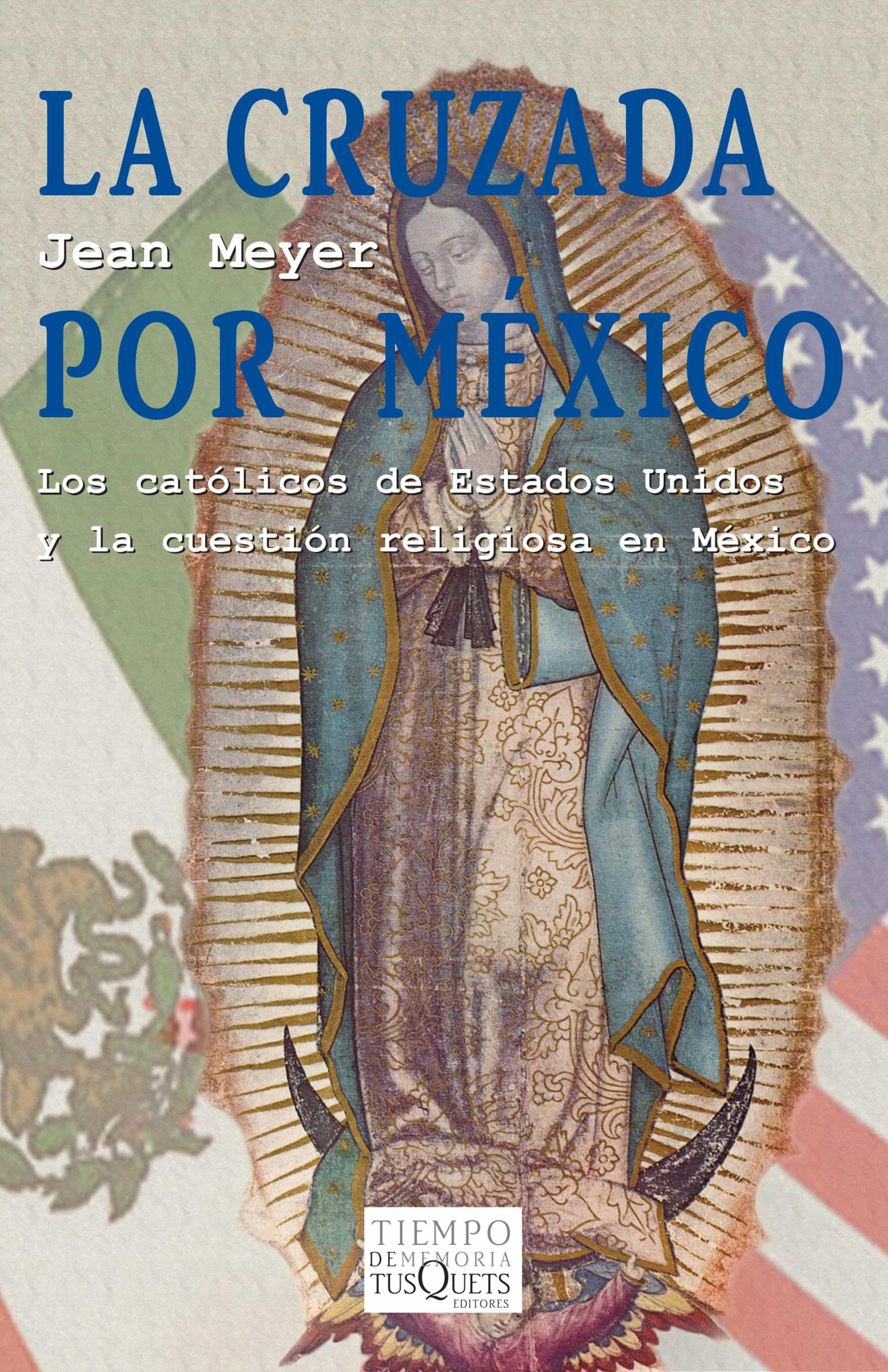 La cruzada por México: Los católicos de Estados Unidos y la cuestión religiosa en México