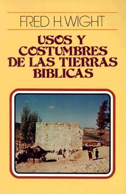 Usos y Costumbres de Las Tierras Biblicas = Manners and Customs of Bible Lands