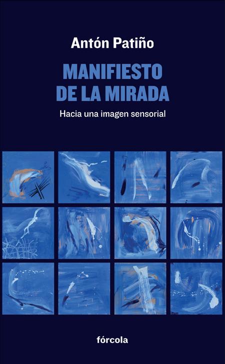 Manifiesto De La Mirada: Hacia Una Imagen Sensorial por Anton Patiño
