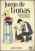 Juego De Tronas: Manual Urgente De Paternidad por Javier Reyero