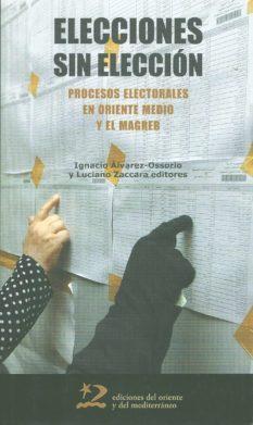 Elecciones Sin Eleccion: Procesos Electorales En Oriente Medio Y El Magreb por Ignacio Alvarez-ossorio