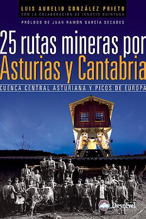 descargar 25 RUTAS MINERAS POR ASTURIAS Y CANTABRIA: CUENCA CENTRAL ASTURIA NA Y PICOS DE EUROPA pdf, ebook