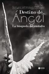 DESTINO DE ÁNGEL. LA BÚSQUEDA DEL CUSTODIO (EBOOK)