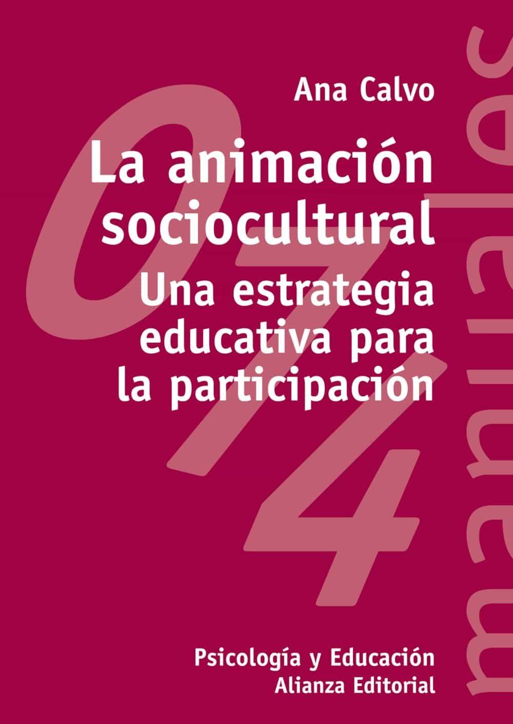 la animacion sociocultural: una estrategia educativa para la part icipacion-ana maria calvo-9788420686943
